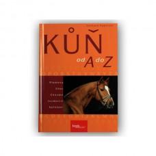 Kůň od A do Z - Osvědčená koňská encyklopedie vám nabízí aktuální, odborné a ucelené informace o koních